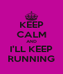 KEEP CALM AND I'LL KEEP RUNNING - Personalised Poster A4 size
