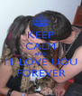KEEP CALM AND I´ll LOVE UOU FOREVER - Personalised Poster A4 size