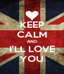 KEEP CALM AND I'LL LOVE YOU - Personalised Poster A4 size
