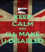 KEEP CALM AND I'LL MAKE U DISABLED - Personalised Poster A4 size