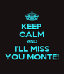 KEEP CALM AND I'LL MISS YOU MONTE! - Personalised Poster A4 size
