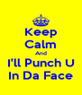 Keep Calm And I'll Punch U In Da Face - Personalised Poster A4 size