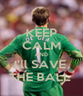 KEEP CALM AND I'll SAVE  THE BALL  - Personalised Poster A4 size