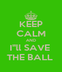 "KEEP CALM AND I""ll SAVE  THE BALL  - Personalised Poster A4 size"