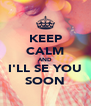 KEEP CALM AND I'LL SE YOU SOON - Personalised Poster A4 size