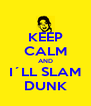 KEEP CALM AND I´LL SLAM DUNK - Personalised Poster A4 size