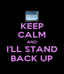 KEEP CALM AND I'LL STAND BACK UP - Personalised Poster A4 size