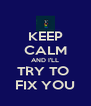 KEEP CALM AND I'LL TRY TO  FIX YOU - Personalised Poster A4 size