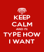 KEEP CALM AND I'll TYPE HOW I WANT - Personalised Poster A4 size