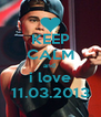 KEEP CALM and  i love 11.03.2013 - Personalised Poster A4 size