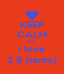 KEEP CALM and  i love 2 B (tanto) - Personalised Poster A4 size