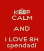 KEEP CALM AND I LOVE 8H spendadi - Personalised Poster A4 size
