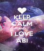 KEEP CALM AND I LOVE ABI - Personalised Poster A4 size