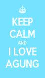KEEP CALM AND I LOVE AGUNG - Personalised Poster A4 size
