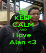 KEEP CALM AND I love  Alan <3 - Personalised Poster A4 size
