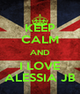 KEEP CALM AND I LOVE ALESSIA JB - Personalised Poster A4 size