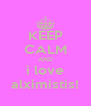 KEEP CALM AND i love alximistis! - Personalised Poster A4 size