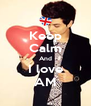 Keep Calm And I love AM - Personalised Poster A4 size