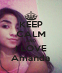 KEEP CALM AND I LOVE Amanda - Personalised Poster A4 size