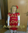 KEEP CALM AND I LOVE  Anamarija - Personalised Poster A4 size