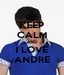 KEEP CALM AND I LOVE ANDRE - Personalised Poster A4 size