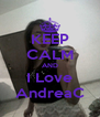 KEEP CALM AND I Love AndreaC - Personalised Poster A4 size