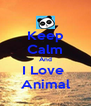 Keep Calm And I Love  Animal - Personalised Poster A4 size