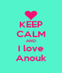 KEEP CALM AND I love Anouk - Personalised Poster A4 size