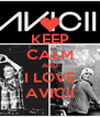 KEEP CALM AND I LOVE AVICII - Personalised Poster A4 size