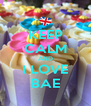 KEEP CALM AND I LOVE BAE - Personalised Poster A4 size