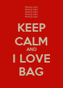 KEEP CALM AND I LOVE BAG - Personalised Poster A4 size