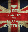 KEEP CALM AND I LOVE BATTERY  - Personalised Poster A4 size