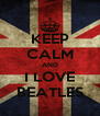 KEEP CALM AND I LOVE BEATLES - Personalised Poster A4 size
