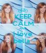 KEEP CALM AND i love bella  - Personalised Poster A4 size