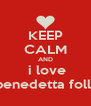 KEEP CALM AND  i love benedetta folli - Personalised Poster A4 size