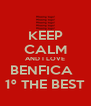 KEEP CALM AND I LOVE BENFICA   1º THE BEST - Personalised Poster A4 size