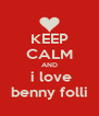 KEEP CALM AND  i love benny folli - Personalised Poster A4 size