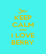 KEEP CALM AND I LOVE BERRY - Personalised Poster A4 size