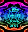 KEEP CALM AND i love  bret - Personalised Poster A4 size