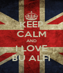 KEEP CALM AND I LOVE BU ALFI - Personalised Poster A4 size