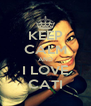 KEEP CALM AND I LOVE CATI - Personalised Poster A4 size