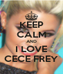 KEEP CALM AND I LOVE CECE FREY - Personalised Poster A4 size