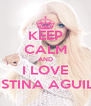 KEEP CALM AND I LOVE CHRISTINA AGUILERA - Personalised Poster A4 size