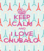 KEEP CALM AND I LOVE CHUBALO  - Personalised Poster A4 size