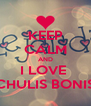 KEEP CALM AND I LOVE  CHULIS BONIS - Personalised Poster A4 size