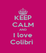 KEEP CALM AND I love Colibrì  - Personalised Poster A4 size