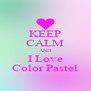 KEEP CALM AND I Love Color Pastel - Personalised Poster A4 size