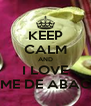 KEEP CALM AND I LOVE CREME DE ABACATE - Personalised Poster A4 size