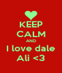 KEEP CALM AND I love dale Ali <3 - Personalised Poster A4 size