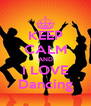 KEEP CALM AND I LOVE Dancing - Personalised Poster A4 size